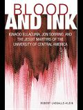 Blood and Ink: Ignacio Ellacuria, Jon Sobrino, and the Jesuit Martyrs of the University of Central America