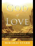 God of Love: A Guide to the Heart of Judaism, Christianity, and Islam