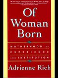 Of Woman Born: Motherhood as Experience and Institution
