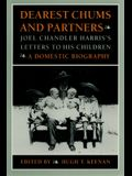Dearest Chums and Partners: Joel Chandler Harris's Letters to His Children. a Domestic Biography