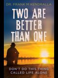Two are better than one: Don't do this thing called life alone!