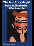 The Last Arawak girl born in Barbados - A 17th Century Tale