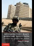 Reconstructing Iraq's Budgetary Institutions: Coalition State Building After Saddam