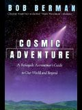 Cosmic Adventure: A Renegade Astronomer's Guide to Our World and Beyond