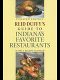 Reid Duffy's Guide to Indiana's Favorite Restaurants, Updated Edition: With a Recipe Sampler