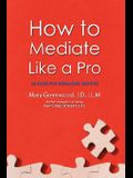 How to Mediate Like a Pro: 42 Rules for Mediating Disputes