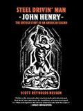Steel Drivin' Man: John Henry, the Untold Story of an American Legend
