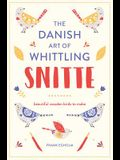 Snitte: The Danish Art of Whittling: Beautiful Wooden Birds to Make