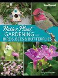 Native Plant Gardening for Birds, Bees & Butterflies: Southwest