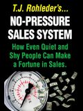 No-Pressure Sales System: How Even Quiet and Shy People Can Make a Fortune in Sales.