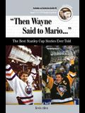 Then Wayne Said to Mario...: The Best Stanley Cup Stories Ever Told