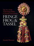 Fringe, Frog and Tassel: The Art of the Trimmings-Maker