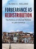 Forbearance as Redistribution: The Politics of Informal Welfare in Latin America