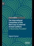 The International Committee of the Red Cross in Internal Armed Conflicts: Is Neutrality Possible?