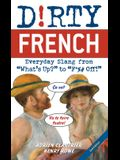 Dirty French: Second Edition: Everyday Slang from What's Up? to F*%# Off!