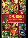 Dr. Sebi's Alkaline and Anti-Inflammatory Diet for Beginners: Discover the Secrets of Dr. Sebi's Alkaline-Anti-Inflammatory Diet. The Easy, Fast and S