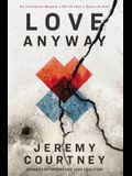 Love Anyway: An Invitation Beyond a World That's Scary as Hell