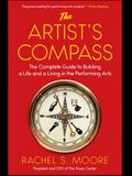 The Artist's Compass: The Complete Guide to Building a Life and a Living in the Performing Arts /]crachel S. Moore