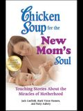Chicken Soup for the New Mom's Soul: Touching Stories about the Miracles of Motherhood