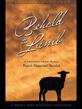 Behold the Lamb: A Scripture-Based, Modern, Messianic Passover Memorial 'Avodah (Haggadah)
