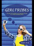 Girltribes: The Teen Girl's Guide to Surviving and Thriving in Our Media Marketing World