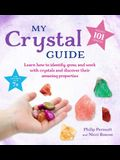 My Crystal Guide: Learn How to Identify, Grow, and Work with Crystals and Discover the Amazing Things They Can Do - For Children Aged 7+