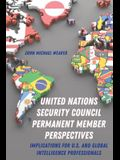 United Nations Security Council Permanent Member Perspectives: Implications for U.S. and Global Intelligence Professionals