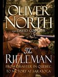 The Rifleman: From Disaster in Quebec to Victory at Saratoga