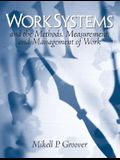 Work Systems: And the Methods, Measurement, and Management of Work
