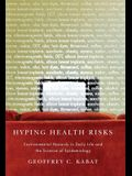 Hyping Health Risks: Environmental Hazards in Daily Life and the Science of Epidemiology