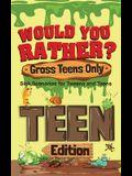Would You Rather? Gross Teens Only: Sick Scenarios for Tweens and Teens