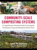 Community-Scale Composting Systems: A Comprehensive Practical Guide for Closing the Food System Loop and Solving Our Waste Crisis