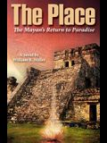 The Place: The Mayan's Return to Paradise