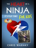 The Heart of a Ninja for Kids: It's Play Time!