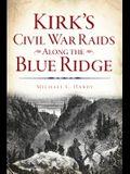 Kirk's Civil War Raids Along the Blue Ridge