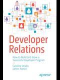 Developer Relations: How to Build and Grow a Successful Developer Program