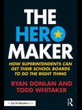 The Hero Maker: How Superintendents Can Get their School Boards to Do the Right Thing