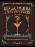Düngeonmeister: 75 Epic RPG Cocktail Recipes to Shake Up Your Campaign