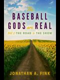 The Baseball Gods are Real: Volume 2 - The Road to the Show