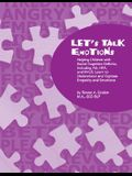 Let's Talk Emotions: Helping Children with Social Cognitive Deficits Including As, Hfa, and Nvld, Learn to Understand and Express Empathy a
