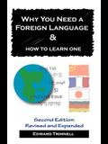 Why You Need a Foreign Language & How to Learn One: Second Edition