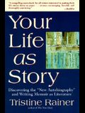 Your Life as Story: Discovering the new Autobiography and Writing Memoir as Literature