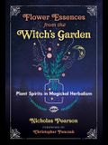 Flower Essences from the Witch's Garden: Plant Spirits in Magickal Herbalism