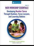 Math Workshop Essentials: Developing Number Sense Through Routines, Focus Lessons, and Learning Stations