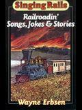 Sing Rails: Railroadin' Songs, Jokes & Stories