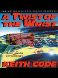Twist of the Wrist: The Motorcycle Road Racers Handbook