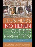 Los Hijos No Tienen Que Ser Perfectos: AMA a Tus Hijos Tal Como Son