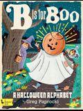 B Is for Boo: A Halloween Alphabet: A Halloween Alphabet