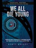 We All Die Young: Reality, consciousness and free will, presented in a story about the not so distant future