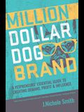 Million Dollar Dog Brand: An Petrepreneur's Essential Guide to Creating Demand, Profit and Influence